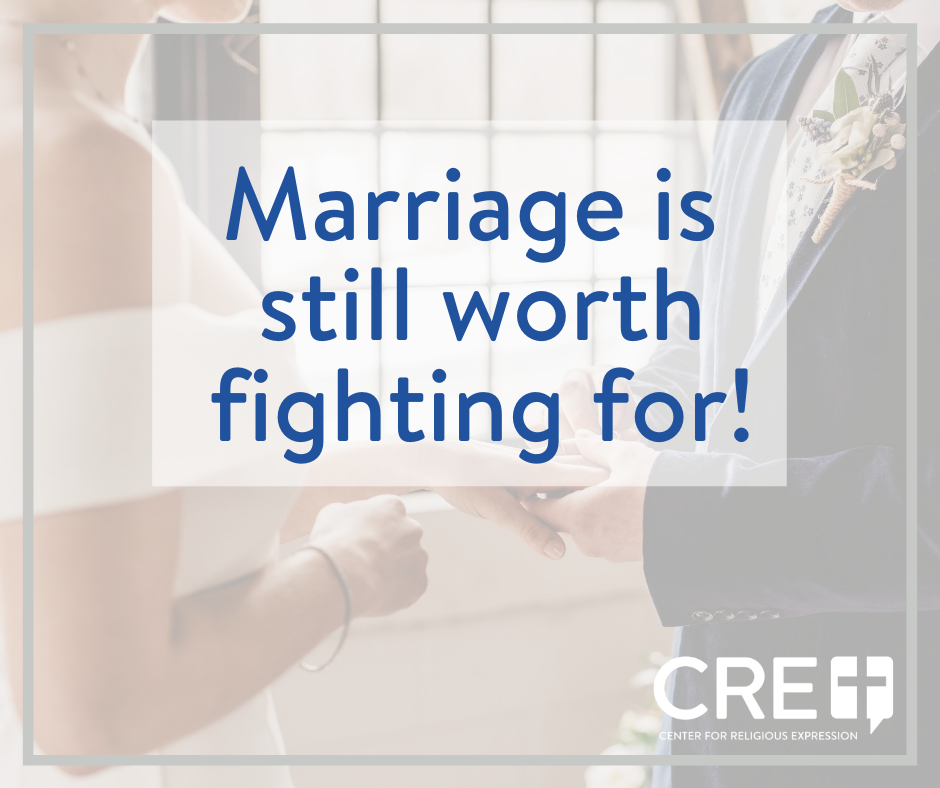 Marriage is still worth fighting for! www.crelaw.org