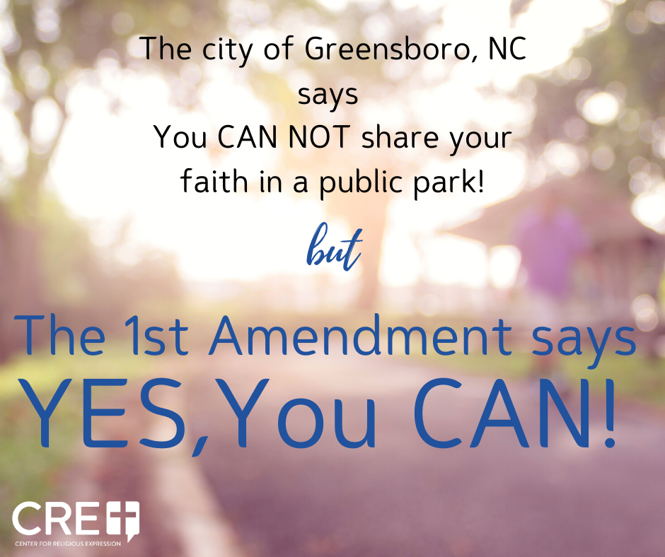 The city of Greensboro, NC says You CAN NOT share your faith in a public park! But YES, You Can! crelaw.org