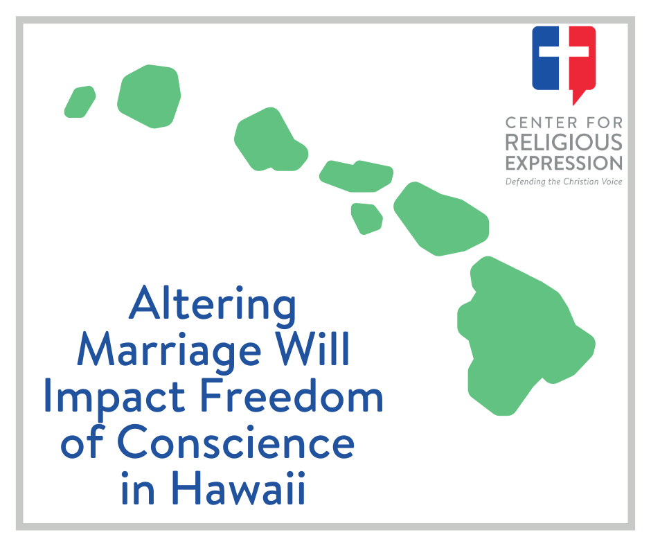 Altering Marriage Will Impact Freedom of Conscience in Hawaii. www.crelaw.org