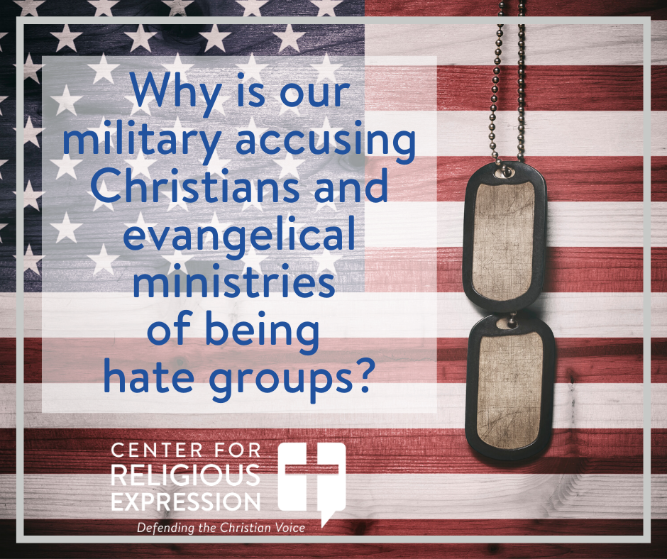 Why is our military accusing Christians and evangelical ministries of being hate groups? www.crelaw.org