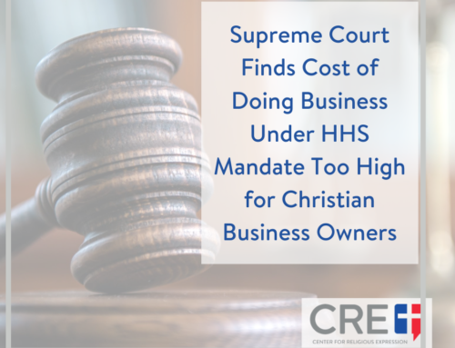 Supreme Court Finds Cost of Doing Business Under HHS Mandate Too High for Christian Business Owners