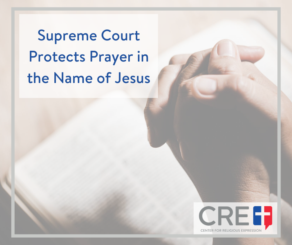 Supreme Court Protects Prayer in the Name of Jesus. www.crelaw.org