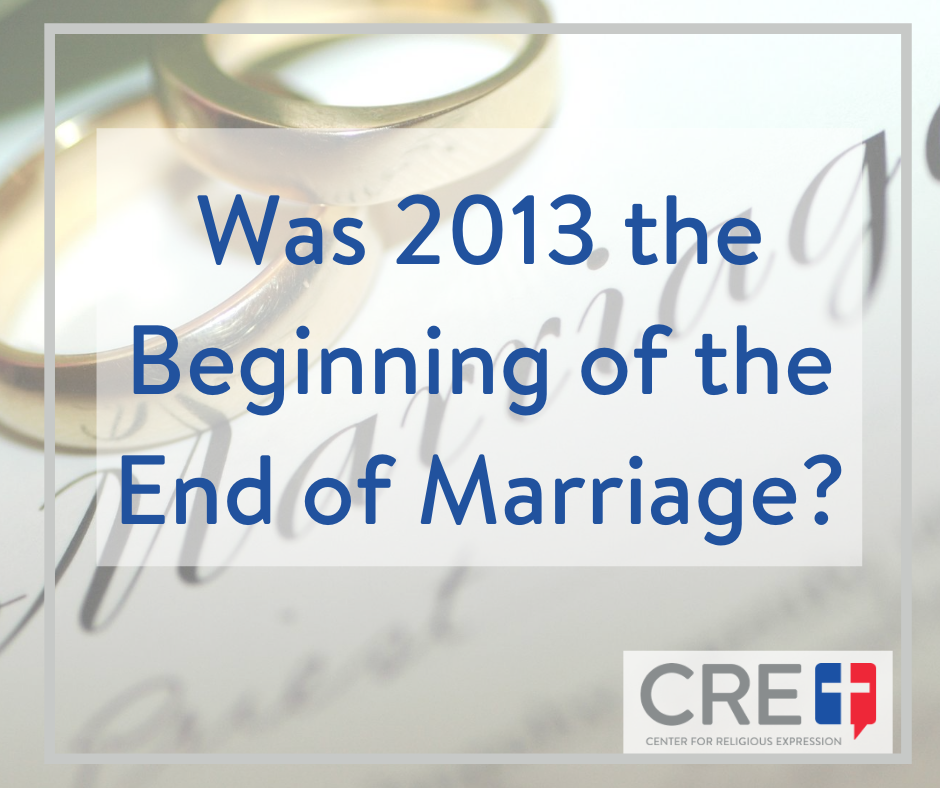 Was 2013 the Beginning of the End of Marriage? www.crelaw.org