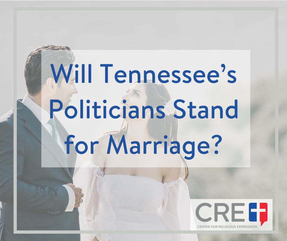 Will Tennessee's Politicians Stand for Marriage? www.crelaw.org