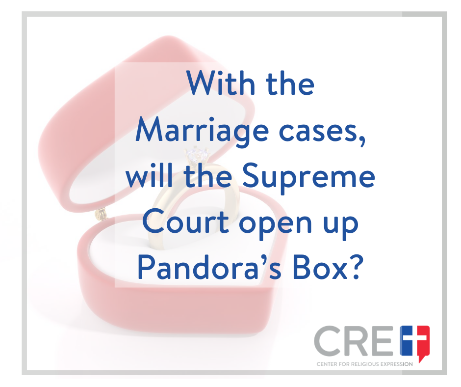 With the Marriage cases, will the Supreme Court open up Pandora's Box? www.crelaw.org