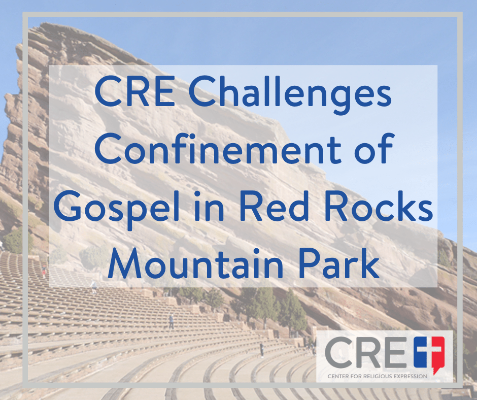 CRE Challenges Confinement of Gospel in Red Rocks Mountain Park. www.crelaw.org