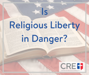Is Religious Liberty in Danger? www.crelaw.org