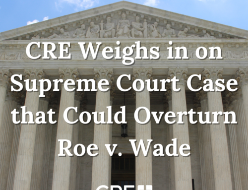 CRE Weighs in on Supreme Court Case that Could Overturn Roe v. Wade